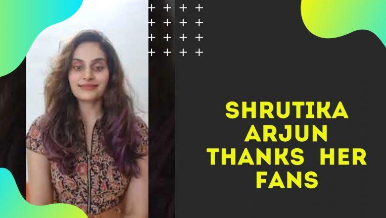 Shrutika Arjun Thanks Her Fans