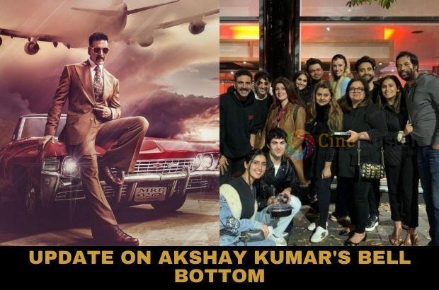 UPDATE ON AKSHAY  KUMAR'S BELL BOTTOM