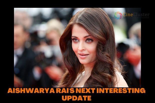 AISHWARYA RAI'S NEXT INTERESTING UPDATE