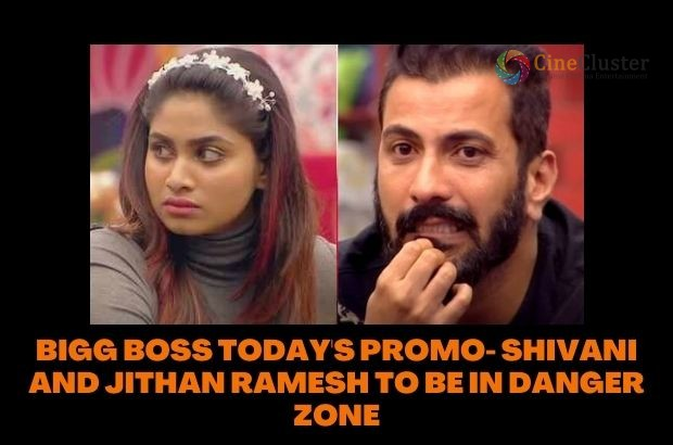 BIGG BOSS TODAY'S PROMO- SHIVANI AND JITHAN RAMESH TO BE IN DANGER ZONE
