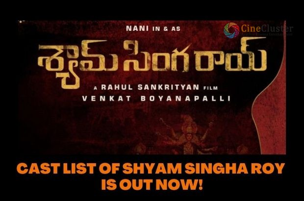 CAST LIST OF SHYAM SINGHA ROY IS OUT NOW!