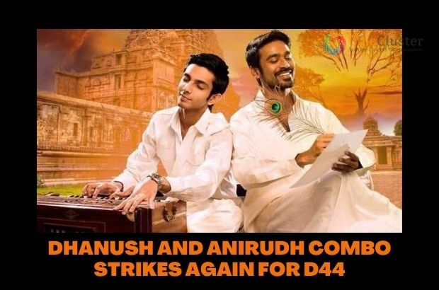 DHANUSH AND ANIRUDH COMBO STRIKES AGAIN FOR D44