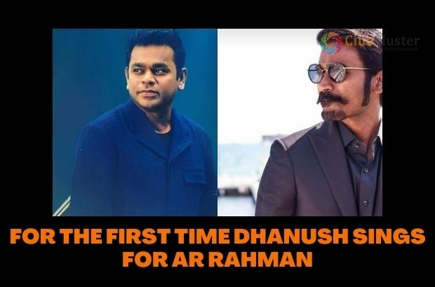 FOR THE FIRST TIME DHANUSH SINGS FOR AR RAHMAN
