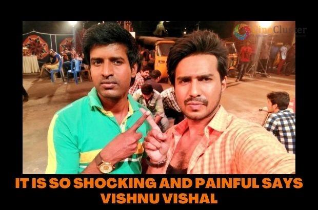 IT IS SO SHOCKING AND PAINFUL SAYS VISHNU VISHAL