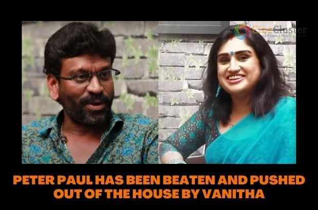 PETER PAUL HAS BEEN BEATEN AND PUSHED OUT OF THE HOUSE BY VANITHA