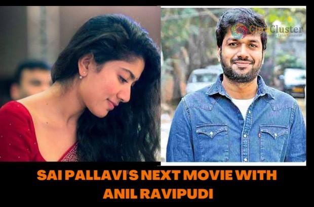 SAI PALLAVI'S NEXT MOVIE WITH ANIL RAVIPUDI
