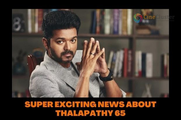 SUPER EXCITING NEWS ABOUT THALAPATHY 65