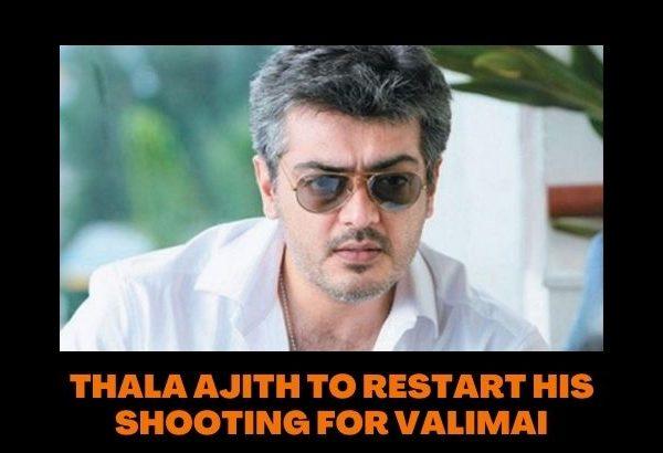 THALA AJITH TO RESTART HIS SHOOTING FOR VALIMAI