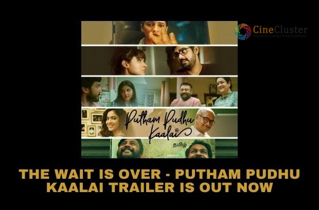 THE WAIT IS OVER- PUTHAM PUDHU KAALAI TRAILER IS OUT NOW