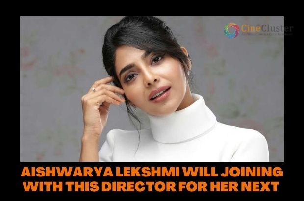 AISHWARYA LEKSHMI WILL JOINING WITH THIS DIRECTOR FOR HER NEXT