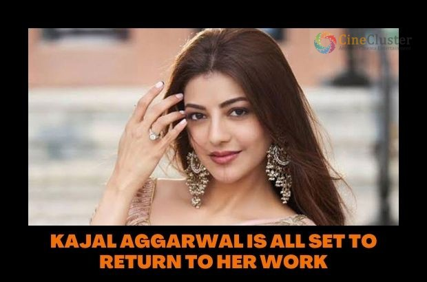 KAJAL AGGARWAL IS ALL SET TO RETURN TO HER WORK
