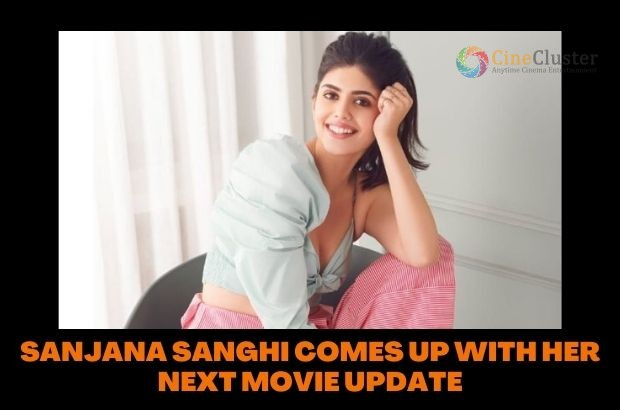 SANJANA SANGHI COMES UP WITH HER NEXT MOVIE UPDATE