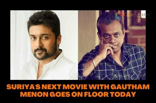 SURIYA'S NEXT MOVIE WITH GAUTHAM MENON GOES ON FLOOR TODAY