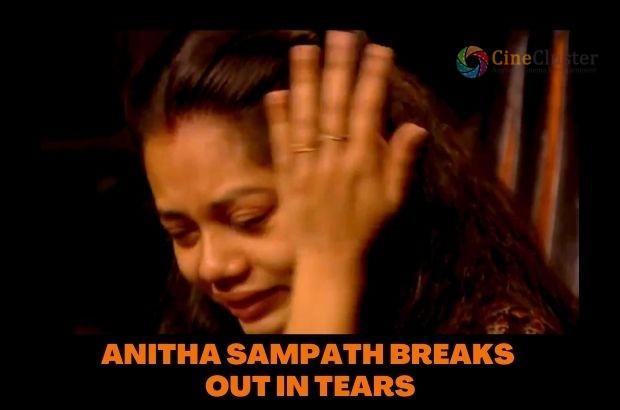ANITHA SAMPATH BREAKS OUT IN TEARS