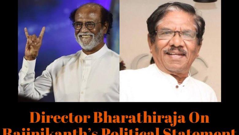 Director Bharathiraja On Rajinikanth's Political Statement