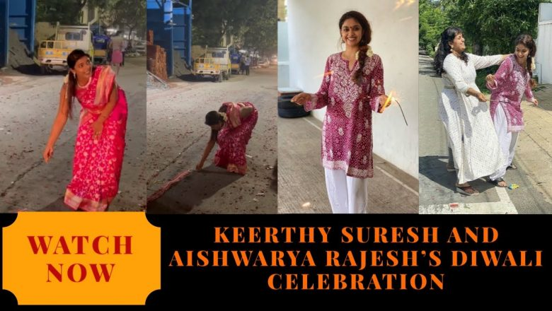 Keerthy Suresh and Aishwarya Rajesh's Diwali celebration