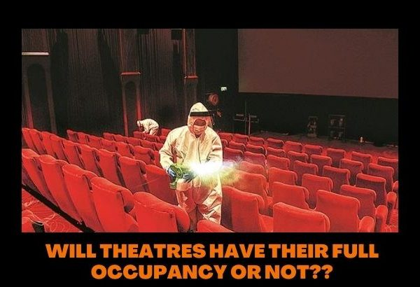 WILL THEATRES HAVE THEIR FULL OCCUPANCY OR NOT??