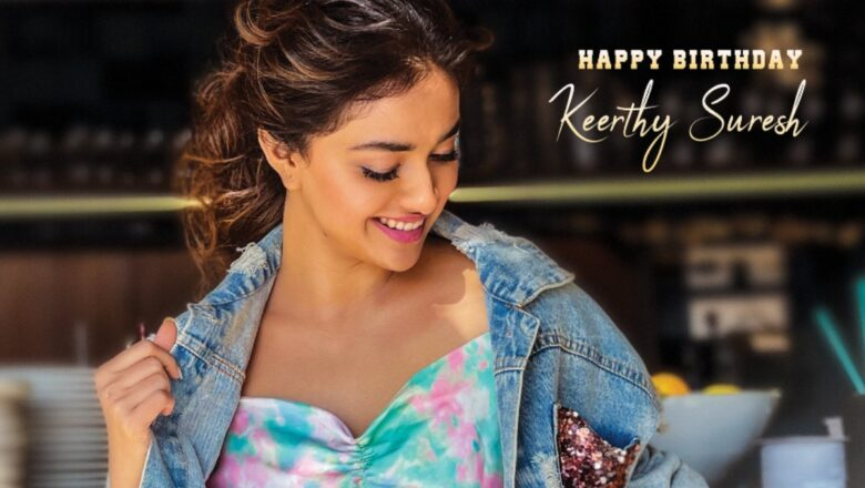 WISHES POURED ON ACTRESS KEERTHY SURESH'S BIRTHDAY